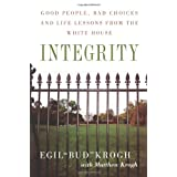 Integrity: Good People, Bad Choices, and Life Lessons from the White Houseby Egil Krogh