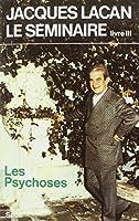 Le Séminaire livre III - Les psychoses, 1955-1956