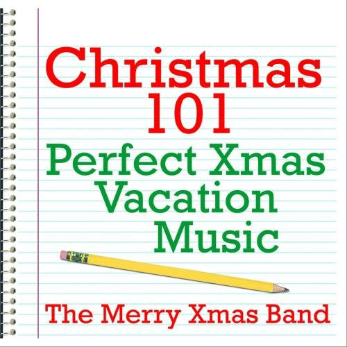 Christmas 101 - Perfect Xmas Vacation Music