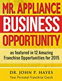 Mr. Appliance Business Opportunity: As featured in 12 Amazing Franchise Opportunities for 2015 (Franchise Business Ideas)