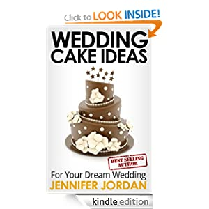 Wedding Cake Ideas for Your Dream Wedding (Fit and Fabulous Secrets) Jennifer Jordan