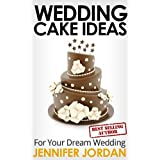 Wedding Cake Ideas for Your Dream Wedding (Fit and Fabulous Secrets) ~ Jennifer Jordan