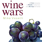Wine Wars: The Curse of the Blue Nun, the Miracle of Two Buck Chuck, and the Revenge of the Terroirists | [Mike Veseth]