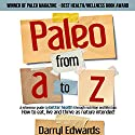 Paleo from A to Z: A Reference Guide to Better Health Through Nutrition and Lifestyle Audiobook by Darryl Edwards Narrated by Guy Bethell