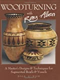 img - for Woodturning with Ray Allen: A Master's Designs & Techniques for Segemented Bowls and Vessels book / textbook / text book