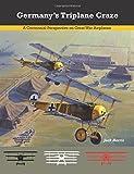 img - for Germany's Triplane Craze: A Centennial Perspective on Great War Airplanes (Great War Aviation Centennial Series) (Volume 7) book / textbook / text book