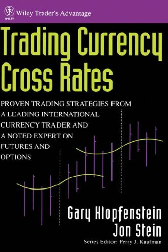 Trading Currency Cross Rates: Proven Trading Strategies from a Leading International Currency Trader and a Noted Expert on Futures and Options (Wiley Trader's Exchange)