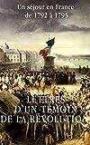 Lettres d'un témoin de la Révolution française: Un séjour en France de 1792 à 1795...