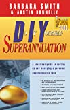 DIY Superannuation: A Practical Guide to Setting Up and Managing a Personal Superanuation Fund (0701636904) by Smith, Barbara
