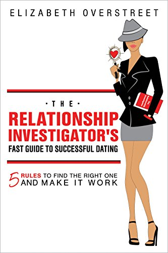 Book: The Relationship Investigator's Fast Guide to Successful Dating - Five Rules to Find the Right One and Make It Work by Elizabeth Overstreet
