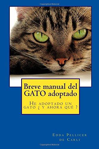 Breve manual del gato adoptado: He adoptado un gato ¿ y ahora qué ?
