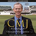 CMJ: A Cricketing Life (       UNABRIDGED) by Christopher Martin-Jenkins Narrated by Charles Collingwood