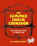 Jasper White The Summer Shack Cookbook: The Complete Guide to Shore Food