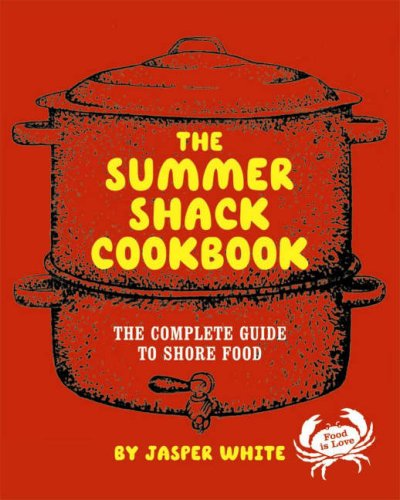 The Summer Shack Cookbook: The Complete Guide to Shore Food