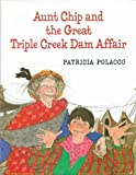 Aunt Chip and the Great Triple Creek Dam Affair (0399229434) by Polacco, Patricia