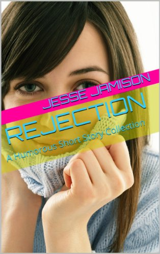 Rejection: A Humorous Short Story Collection, by Jesse Jamison