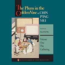 The Plum in the Golden Vase or, Chin P'ing Mei (Volume One: The Gathering) (       UNABRIDGED) by David Tod Roy (translator) Narrated by George Backman