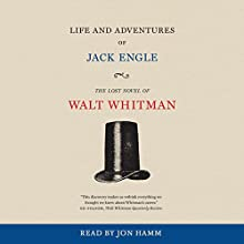 Life and Adventures of Jack Engle: An Auto-Biography; a Story of New York at the Present Time in Which the Reader Will Find Some Familiar Characters Audiobook by Walt Whitman, Zachary Turpin - introduction Narrated by Jon Hamm