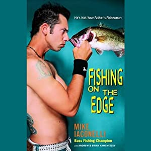 Fishing on the Edge: The Mike Iaconelli Story | [Mike Iaconelli, Andrew, Brian Kamenetzky]