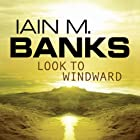 Look to Windward: Culture Series, Book 7 Hörbuch von Iain M. Banks Gesprochen von: Peter Kenny