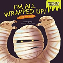 I'm All Wrapped Up!: Meet a Mummy Audiobook by Shannon Knudsen Narrated by  Intuitive