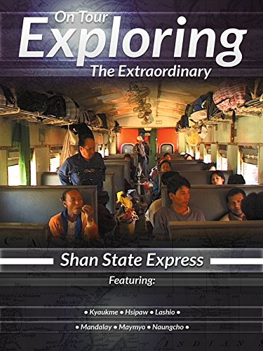 On Tour Exploring the Extraordinary Shan State Express
