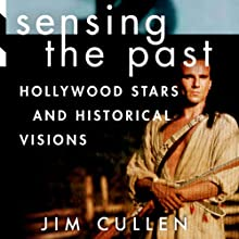 Sensing the Past: Hollywood Stars and Historical Vision Audiobook by Jim Cullen Narrated by David Gassaway