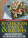 30 Chicken and Pasta Recipes (Fabulous Chicken Dishes – The Chicken Recipes Collection)