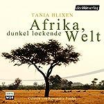 Afrika, dunkel lockende Welt | Tania Blixen