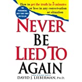 Never Be Lied to Again: How to Get the Truth In 5 Minutes Or Less In Any Conversation Or Situation ~ David J. Lieberman
