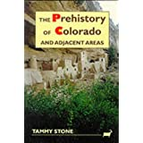 The Prehistory of Colorado and Adjacent Areasby Tammy Stone