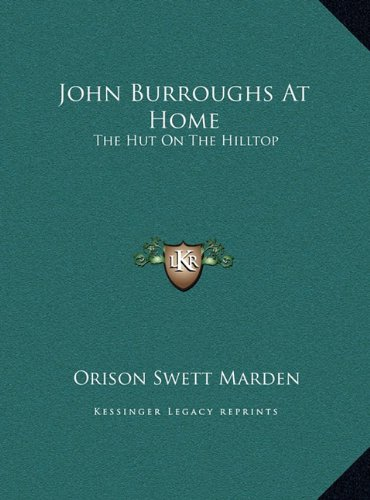 John Burroughs at Home: The Hut on the Hilltop