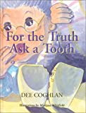 For the Truth Ask a Tooth