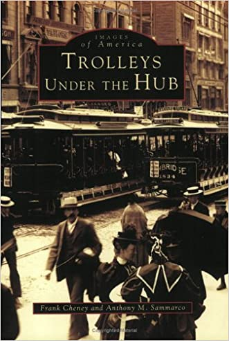 Trolleys Under The Hub   (MA)  (Images  of  America) written by Frank  Cheney