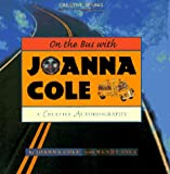 On the Bus with Joanna Cole: A Creative Autobiography (Creative Sparks), Cole, Joanna; Saul, Wendy