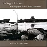 Sailing at Fishers: A History of the Fishers Island Yacht Club (0939510936) by Rousmaniere, John