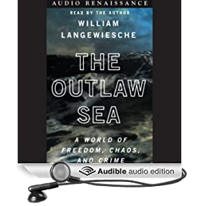The Outlaw Sea: A World of Freedom, Chaos, and Crime (Unabridged)