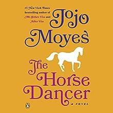 The Horse Dancer: A Novel Audiobook by Jojo Moyes Narrated by Fiona Hardingham
