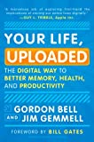 img - for Your Life, Uploaded: The Digital Way to Better Memory, Health, and Productivity book / textbook / text book
