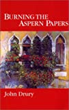 Burning the Aspern Papers (1881163423) by Drury, John