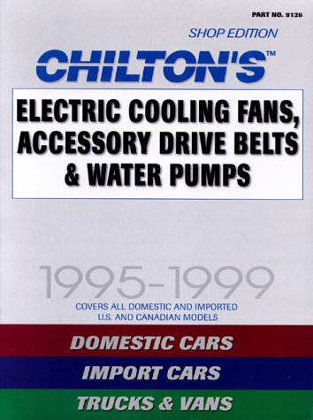 Electric Cooling Fans, Accessory Drive Belts & Water Pumps, 1995-1999 (Chilton'S Electric Cooling Fans, Accesory Drive Belts & Water Pump Service Manual)