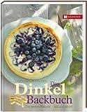 Das Dinkel-Backbuch: Die besten Rezepte - süß & pikant