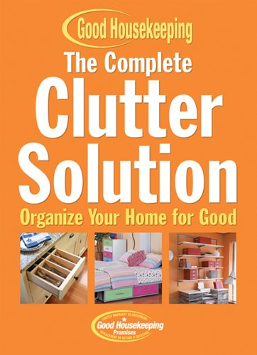 The Complete Clutter Solution: Organize Your Home for Good (Good Housekeeping), C. J. Petersen