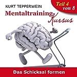 Das Schicksal formen (Mentaltraining-Kursus - Teil 4) | Kurt Tepperwein
