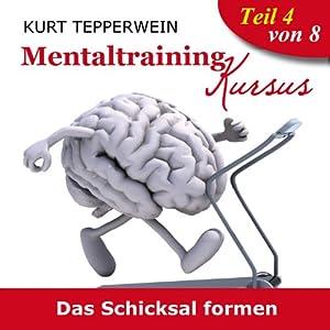 Das Schicksal formen (Mentaltraining-Kursus - Teil 4) Hörbuch