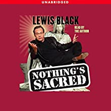 Nothing's Sacred Audiobook by Lewis Black Narrated by Lewis Black