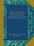 img - for AIDS on the agenda : adapting development and humanitarian programmes to meet the challenge of HIV/AIDS book / textbook / text book
