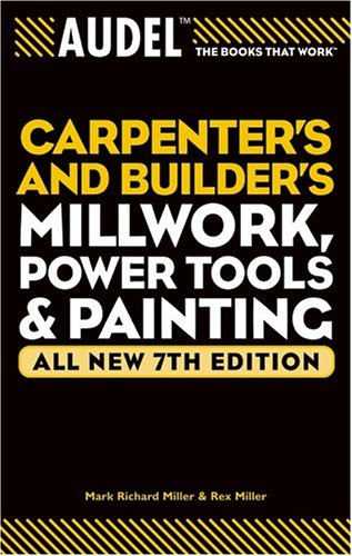 Audel Carpenters and Builders Millwork, Power Tools, and Painting (Audel Technical Trades Series)