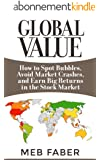 Global Value: How to Spot Bubbles, Avoid Market Crashes, and Earn Big Returns in the Stock Market (English Edition)