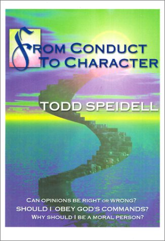 From Conduct to Character: A Primer in Ethical Theory, TODD H. SPEIDELL